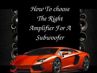 How To choose The Right Amplifier For A Subwoofer.ppt