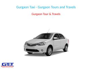 Gurgaon Taxi - Gurgaon Tours and Travels.pptx