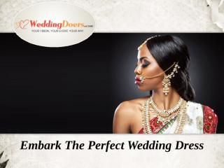 Embark The Perfect Wedding Dress.ppt