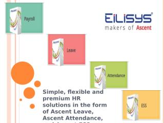Simple, flexible and premium HR solutions in the form of Ascent Leave, Ascent Attendance, and Ascent ESS.pptx